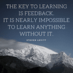 The key to learning is feedback. It is nearly impossible to learn anything without it